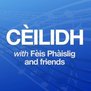 CÈILIDH with Fèis Phàislig and friends